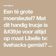 Een té grote moersleutel? Met dit handig trucje is 'ie voor altijd op maat Libelle tv: livehacks gemist? Kijk het terug op Kijk.nl