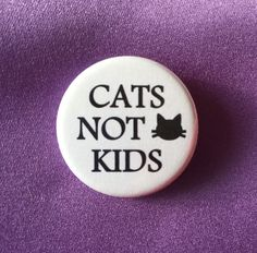 Cats not kids button / Feminist button / Cat lady button by RadicalButtons1 on Etsy https://www.etsy.com/ca/listing/384722826/cats-not-kids-button-feminist-button-cat