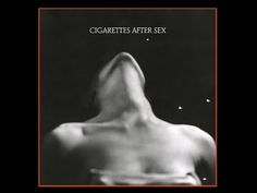 Cigarettes After Sex  -  EP 2012  -- FULL ALBUM