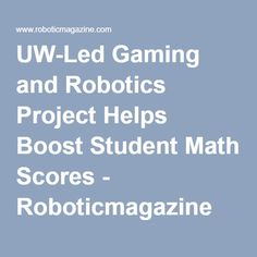 UW-Led Gaming and Robotics Project Helps Boost Student Math Scores - Roboticmagazine