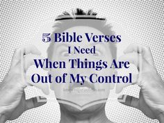 5 Bible Verses I Need When Things are Out of My Control - Long Wait For Isabella blog
