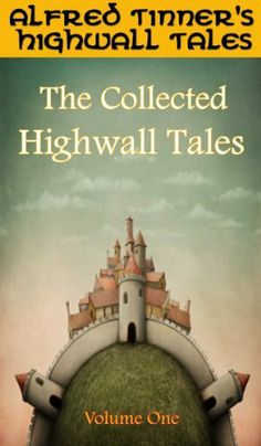 The Collected Highwall Tales: Volume One by Alfred Tinner. $4.99