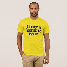 I have a kerning issue T-Shirt - typography gifts unique custom diy