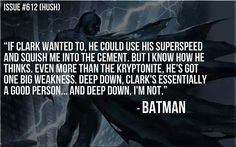 This is why Batman is so much better than Superman. He knows this, accepts it, and uses it to his advantage.