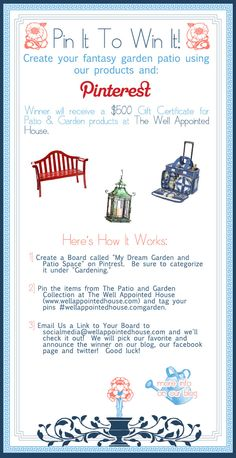 Pin it to Win it! Pin your favorite patio and garden items from The Well Appointed House (www.wellappointedhouse.com) on Pintrest and organize your board for us according to the terms below and you may win $500 towards products!