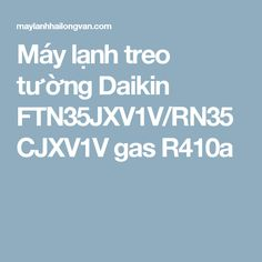 Máy lạnh treo tường Daikin FTN35JXV1V/RN35CJXV1V gas R410a
