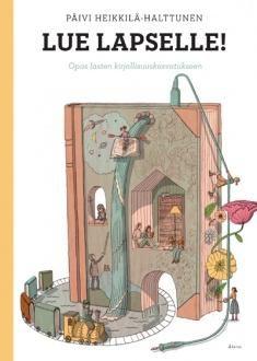 Kuvaus: Päivi Heikkilä-Halttusen kirja antaa eväitä lasten lukemisharrastukseen vauvasta alakoulun loppuun saakka. Teoksen taustalla on uusin lukemista ja lapsen ja aikuisten vuorovaikutusta koskeva tutkimus.
