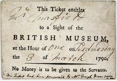 """An admission ticket for Mr. Masfield to the British Museum on 3 March, 1790, a Wednesday. At this time small groups of five visitors were guided through the museum by a servant - Mr. Masfield took the 1 O'Clock tour, according to the ticket. The guides were not to receive any tips from these wealthy visitors: """"No Money is to be given to the Servants,"""" the ticket warns. For another view: http://www.bmimages.com/resultsframe.asp?image=00032279001"""