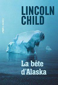 La bête d'Alaska par Lincoln Child