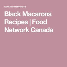 Black Macarons Recipes | Food Network Canada