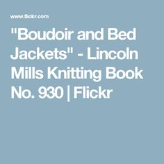 """""""Boudoir and Bed Jackets"""" - Lincoln Mills Knitting Book No. 930 
