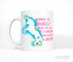 Unicorn Mug - Always Be Yourself Unless You Can Be A Unicorn Mug - Rainbow Big Cup, Cute Mug for Her, Pink Quote Mug, Funny Coffee Mug