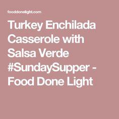Turkey Enchilada Casserole with Salsa Verde #SundaySupper - Food Done Light