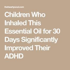 Children Who Inhaled This Essential Oil for 30 Days Significantly Improved Their ADHD