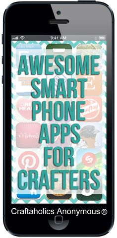 List of must have apps for crafters! http://www.craftaholicsanonymous.net/smart-phone-apps-for-crafters