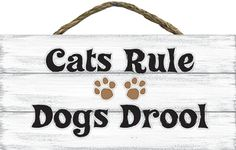 Cats Rule Dogs Drool   Wood Rope Hanger Sign
