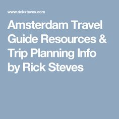 Amsterdam Travel Guide Resources & Trip Planning Info by Rick Steves