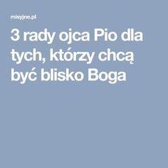 3 rady ojca Pio dla tych, którzy chcą być blisko Boga Blond, Spirituality, Humor, Words, Bible, Humour, Spiritual, Funny Photos, Funny Humor