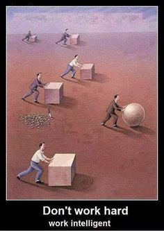 Don't work hard 😂 Work intelligent 😃