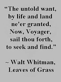 ~ Walt Whitman, Leaves of Grass. Quote from the movie, Now Voyager.