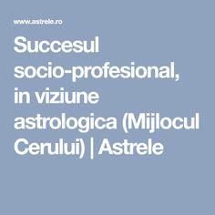 Succesul socio-profesional, in viziune astrologica (Mijlocul Cerului) Astrology, Author