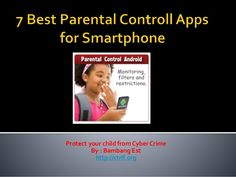 7 Best Parental Controll Apps for Smartphone (Android, iPhone, Blackberry) by Bambang Est via slideshare