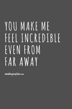 "Find quotes, relationship advice and gifts: www.sending-my-love.com ""You make me feel incredible even from far away"" - Long distance relationship quotes"