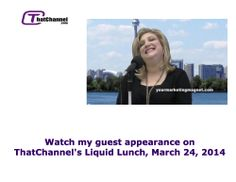 Watch my guest appearance on  That Channel's Liquid Lunch!  March 24, 2014