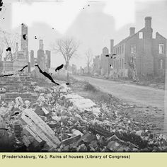 Fredricksburg, Va  Ruins of houses  ...Battle of Fredricksburg  Civil War