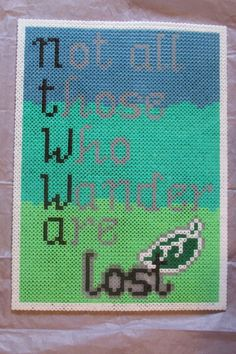 """""""Not all those who wander are lost"""" (from the poem """"All that is gold does not glitter"""" ) - The Lord of the Rings Hama perler bead quote."""