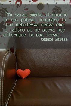 #frasi #amore: Serás amado el día en que puedas mostrar tu debilidad, sin que el otro lo utilice para afirmar su fuerza.