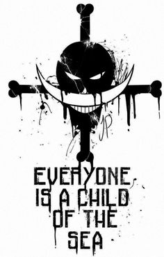 "This would make a wonderful tattoo. How about some of us OP fans get this (""Everyone is a child of the sea"") to identify ourselves because this is basically the entire plot of OP."