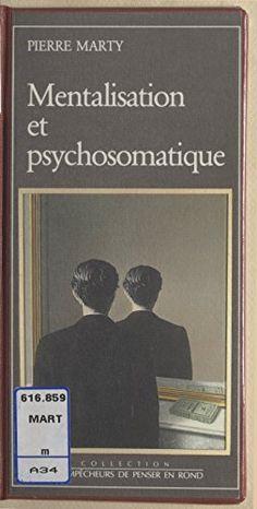 Mentalisation et psychosomatique par [Marty, Pierre]