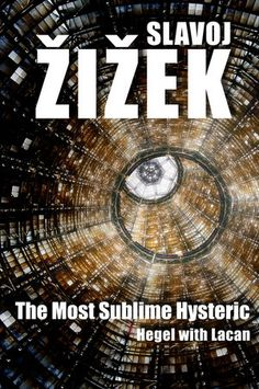 Book - Slavoj Zizek - The Most Sublime Hysteric: Hegel with Lacan