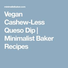 Vegan Cashew-Less Queso Dip | Minimalist Baker Recipes