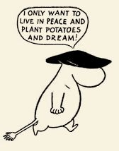 "Moomin wisdom: ""I only want to live in peace and plant potatoes and dream! Tove Jansson, Art And Illustration, Illustrations, Les Moomins, Moomin Valley, Wow Art, Expressions, Art Graphique, Looks Cool"