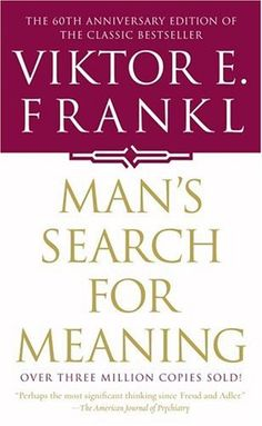 Victor Frankl's insights come from his first hand knowledge in German Concentration Camps. He learned that when a person has meaning for their life they can overcome anything.