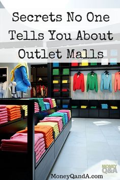 Secrets Shoppers Do Not Know About Shopping At Outlet Malls - Everyone loves to save money and receive a good deal on the items they purchase. That phenomenon has given rise to the popularity of outlet malls across America. But, is it always a good deal at outlet malls? You'd be surprised to find out the secrets behind these sales and deals.