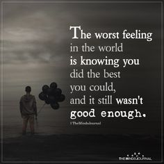 The worst feeling in the world is knowing you did the best you could, and it still wasn't good enough. Bad Quotes, True Quotes, Motivational Quotes, Inspirational Quotes, Qoutes, Worst Feeling Quotes, Not Good Enough Quotes, Broken Quotes, Les Sentiments