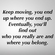 Someone I know told me this and I respected her decision. What she said is true we all end up where we end up in life and we need to keep moving until we find out who we really are and where we belong. Keep moving and keep fighting.  #motivation #motivate #motivated #motivational #motivationalquote #motivationalquotes#motivationquote #motivationquotes #inspire #inspiration #inspirational #inspirationalquotes #success #successquotes #staymotivated #staystrong #staypositive #stayfocused#quotes…