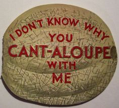 "love this vintage valentine's card!   ""I don't know why you Cant-aloupe with me"""