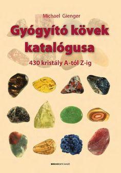 Michael Gienger: Gyógyító kövek katalógusa by Bioenergetic Kiadó - issuu Chakra Stones, Make It Simple, Minerals, Crystals, Health, How To Make, Mandala, Medical, Yoga