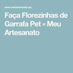 Faça Florezinhas de Garrafa Pet « Meu Artesanato