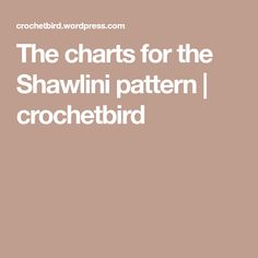 The charts for the Shawlini pattern | crochetbird