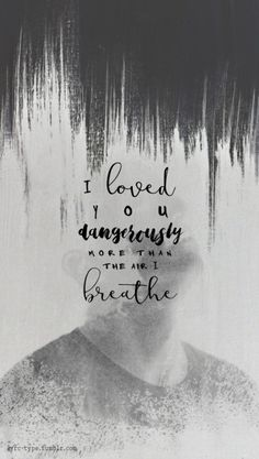 """""""I loved you dangerously More than the air that I breathe"""" Dangerously // Charlie Puth"""