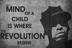 The mind of a child is where the revolution begins