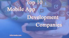 The world is going to adopt a mobile-first future and all the companies and services want to bring their own apps on smartphone platforms like iOS, Android, Blackberry, Windows, etc. But the organization doesn't have mobile app designers and developers. So, they go to mobile app development companies to build and maintain their apps. Here is the list of Top 10 Mobile App Development Companies.
