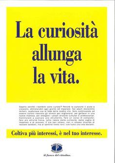 La curiosità allunga la vita. Coltiva più interessi, è nel tuo interesse. - Pubblicità Progresso 1995 per l'automiglioramento