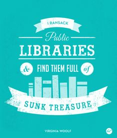"""I ransack public libraries & find them full of sunk treasure."" - Virginia Woolf. Via Chronicle Books."