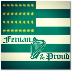 Damn right. my grandfather was a member of the Fenian Brotherhood